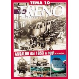 TuttoTRENO TEMA N. 10 - L'Ansaldo dal 1853 ad oggi