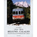 RISTAMPA-Belluno - Calalzo 1914-2014 una ferrovia tra le Dolomiti